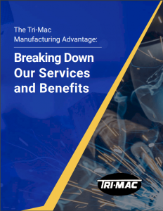 The Tri-Mac Manufacturing Advantage: Breaking Down Our Services and Benefits